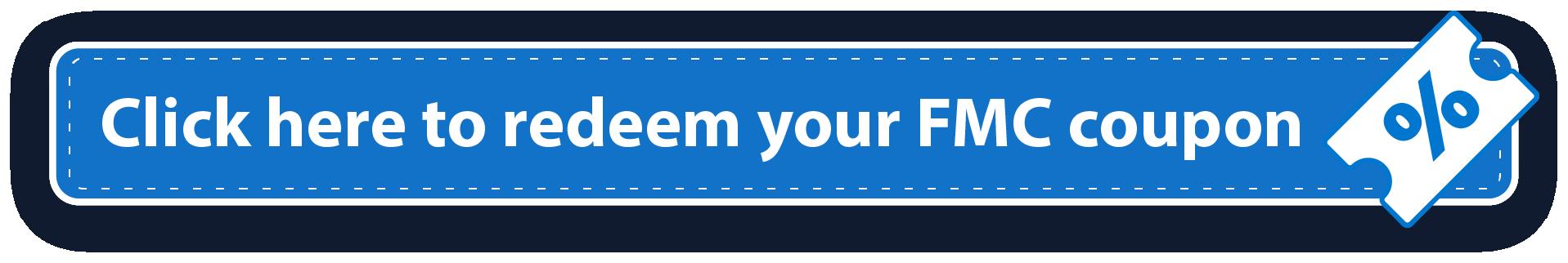 Redeem your FMC coupon